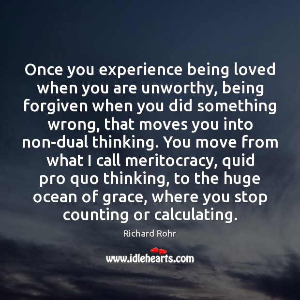 Once you experience being loved when you are unworthy, being forgiven when Richard Rohr Picture Quote