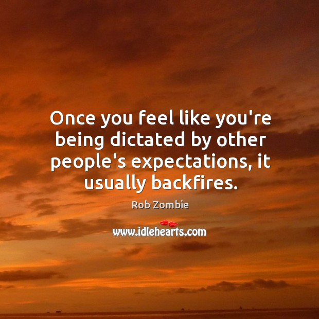 Once you feel like you're being dictated by other people's expectations, it Image