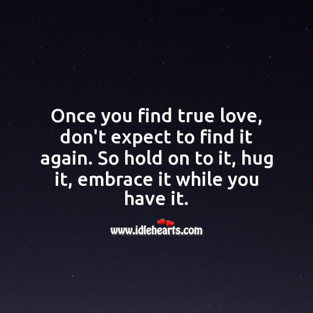 Once you find true love, hold on to it, hug it, embrace it. Expect Quotes Image