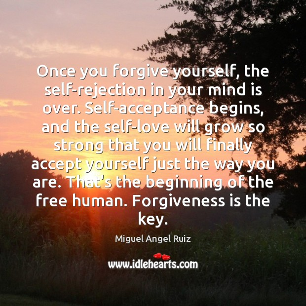 Once you forgive yourself, the self-rejection in your mind is over. Self-acceptance Forgive Yourself Quotes Image