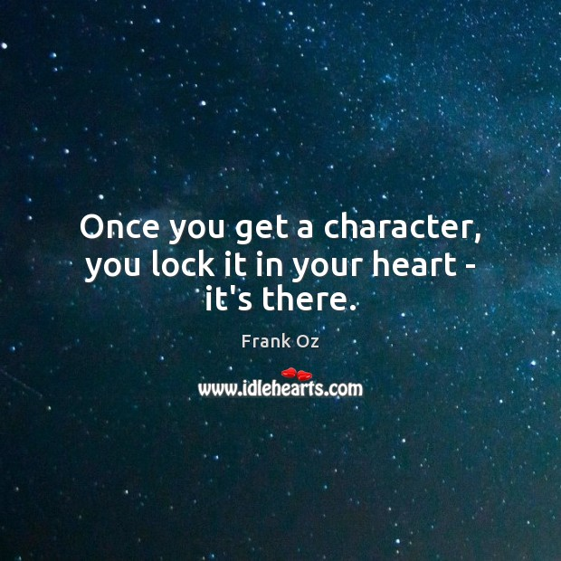 Once you get a character, you lock it in your heart – it's there. Image