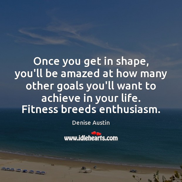 Once you get in shape, you'll be amazed at how many other Fitness Quotes Image