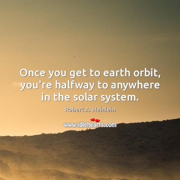 Once you get to earth orbit, you're halfway to anywhere in the solar system. Image
