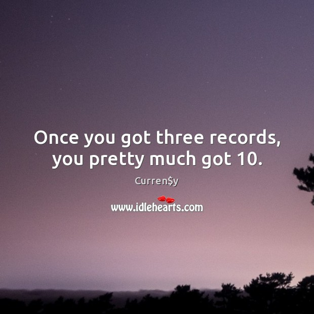 Once you got three records, you pretty much got 10. Image