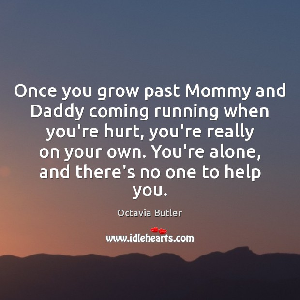 Once you grow past Mommy and Daddy coming running when you're hurt, Image