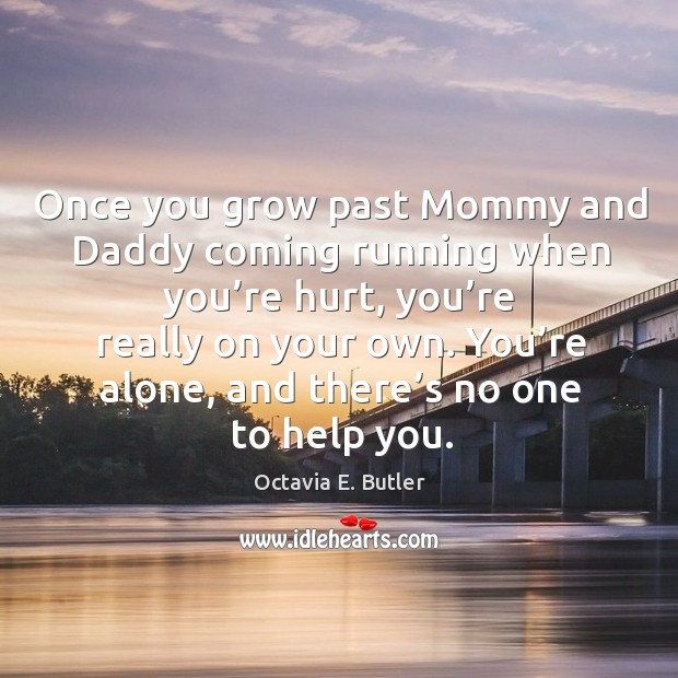 Once you grow past mommy and daddy coming running when you're hurt Image