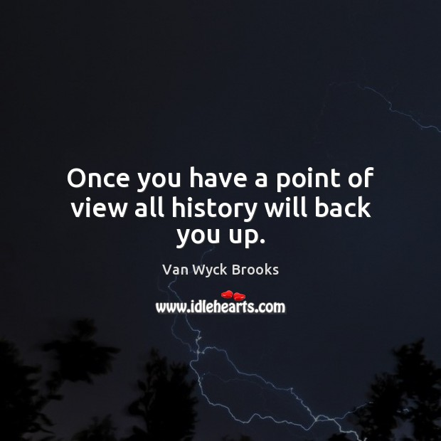 Once you have a point of view all history will back you up. Image