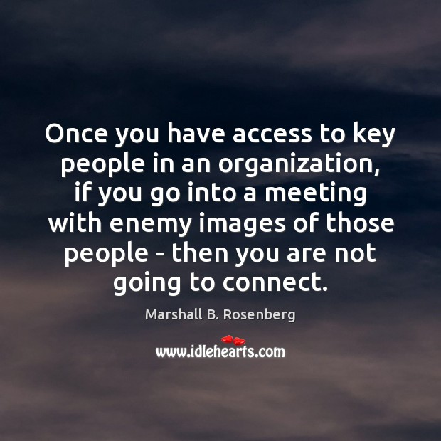 Once you have access to key people in an organization, if you Marshall B. Rosenberg Picture Quote