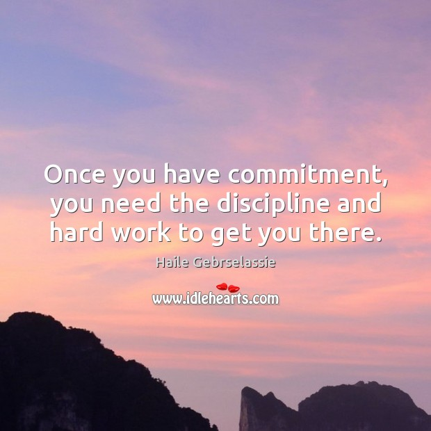 Image, Once you have commitment, you need the discipline and hard work to get you there.