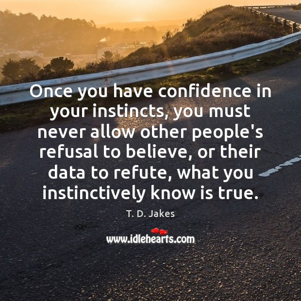 Image, Once you have confidence in your instincts, you must never allow other