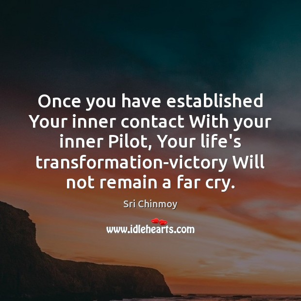 Once you have established Your inner contact With your inner Pilot, Your Sri Chinmoy Picture Quote