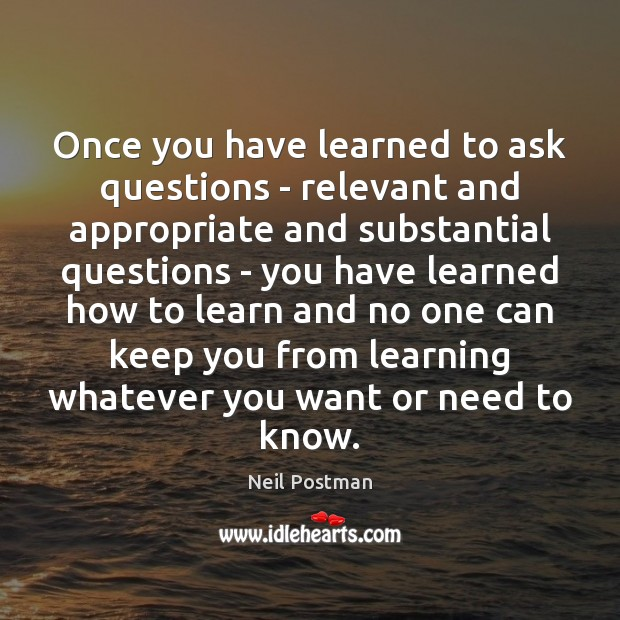 Once you have learned to ask questions – relevant and appropriate and Image