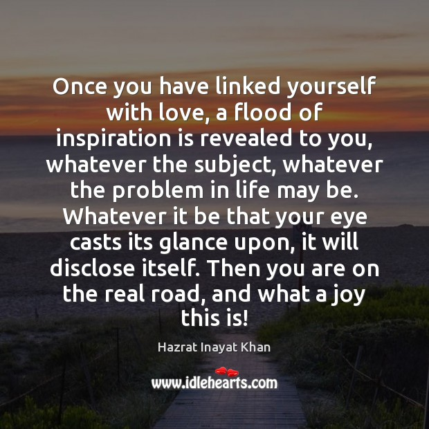 Once you have linked yourself with love, a flood of inspiration is Hazrat Inayat Khan Picture Quote