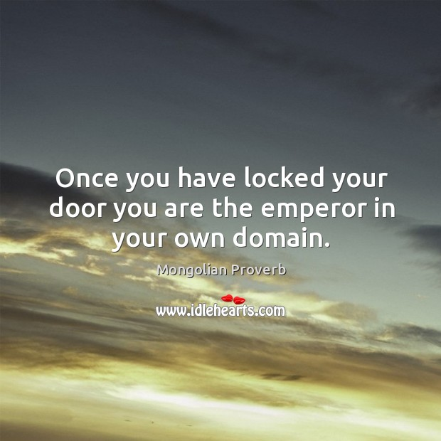 Image, Once you have locked your door you are the emperor in your own domain.