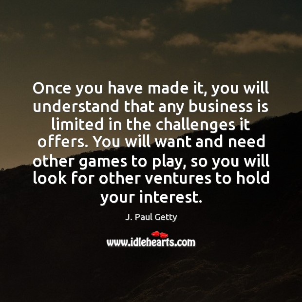 Image, Once you have made it, you will understand that any business is