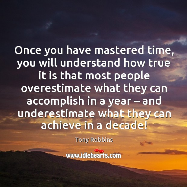 Once you have mastered time, you will understand how true it is that most people.. Image