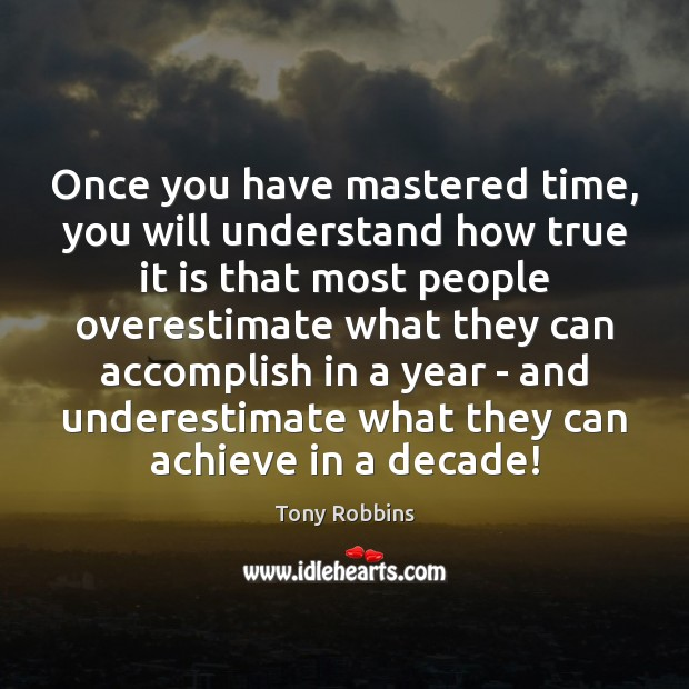 Once you have mastered time, you will understand how true it is Underestimate Quotes Image