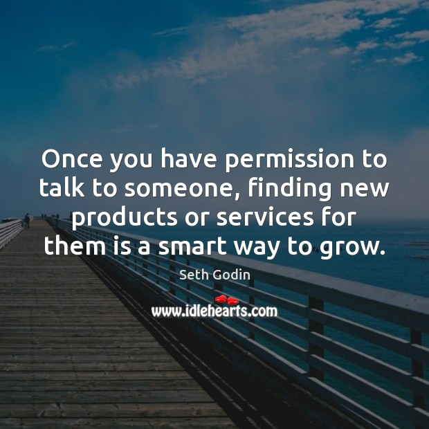 Once you have permission to talk to someone, finding new products or Image