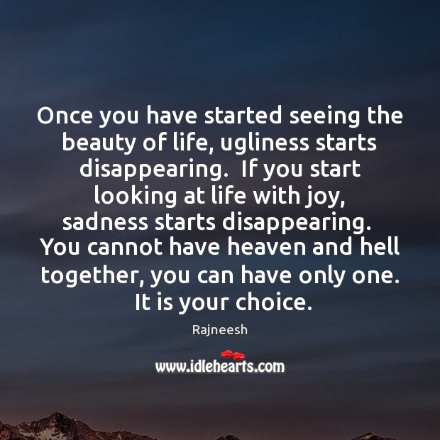 Image, Once you have started seeing the beauty of life, ugliness starts disappearing.