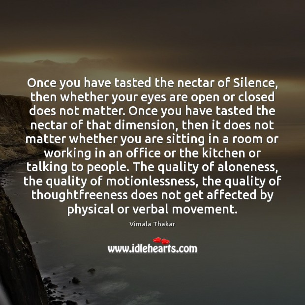 Once you have tasted the nectar of Silence, then whether your eyes Image