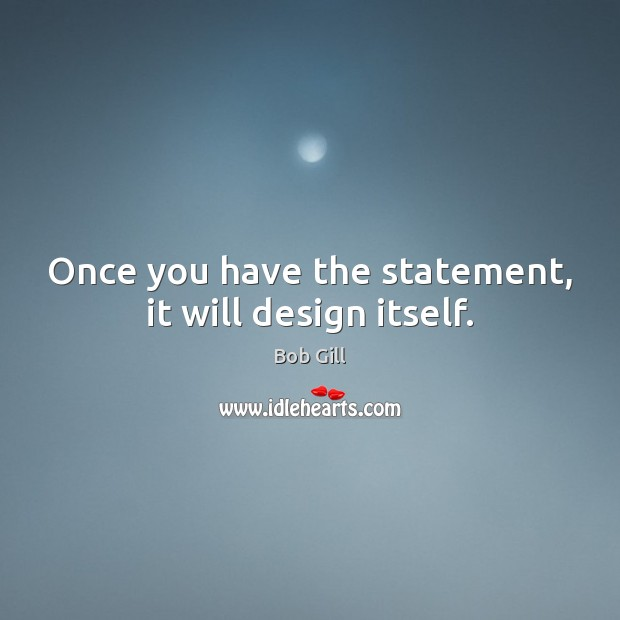 Image, Once you have the statement, it will design itself.