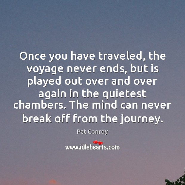 Image, Once you have traveled, the voyage never ends, but is played out