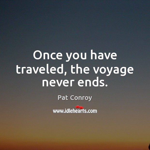 Image, Once you have traveled, the voyage never ends.
