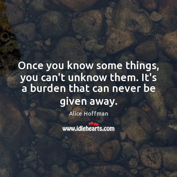 Image, Once you know some things, you can't unknow them. It's a burden
