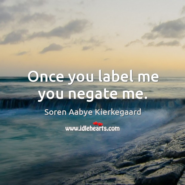 Once you label me you negate me. Image