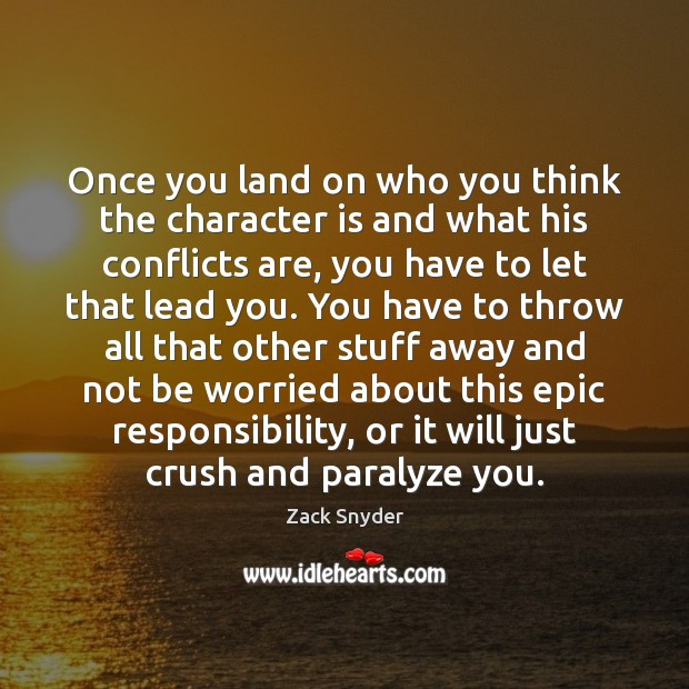 Once you land on who you think the character is and what Zack Snyder Picture Quote