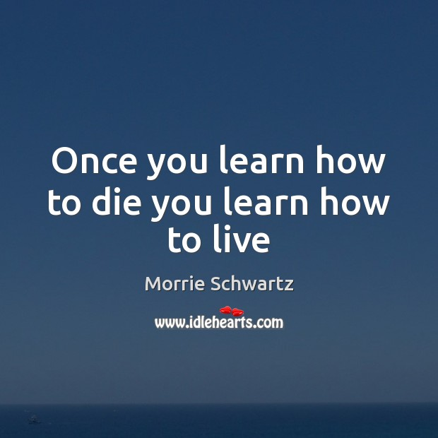Image, Once you learn how to die you learn how to live