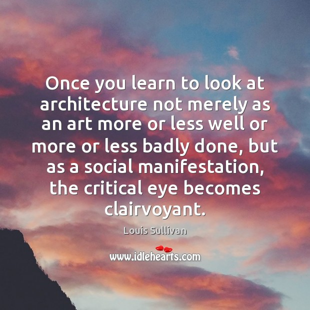 Once you learn to look at architecture not merely as an art Image