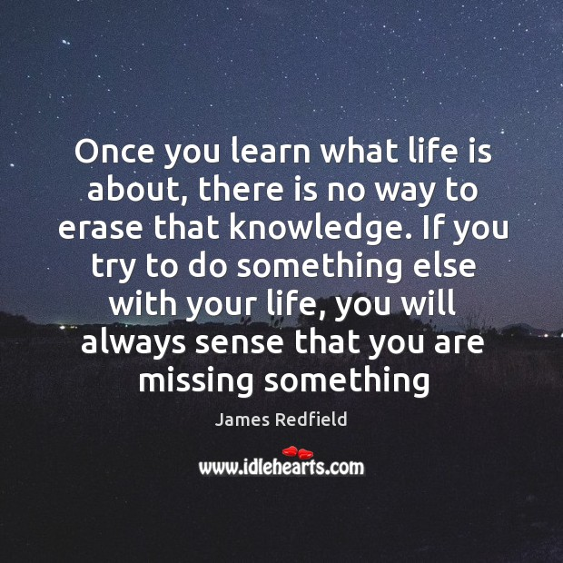 Once you learn what life is about, there is no way to James Redfield Picture Quote