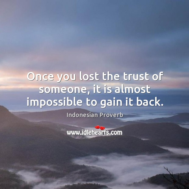 Once you lost the trust of someone, it is almost impossible to gain it back. Indonesian Proverbs Image