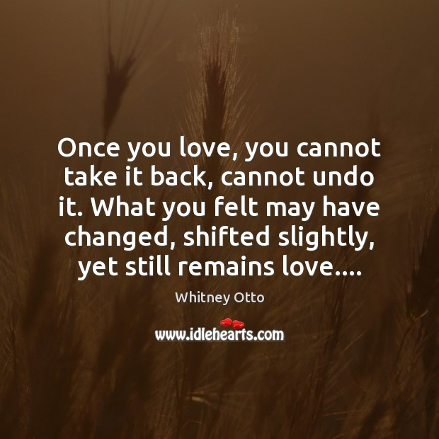 Once you love, you cannot take it back, cannot undo it. What Image
