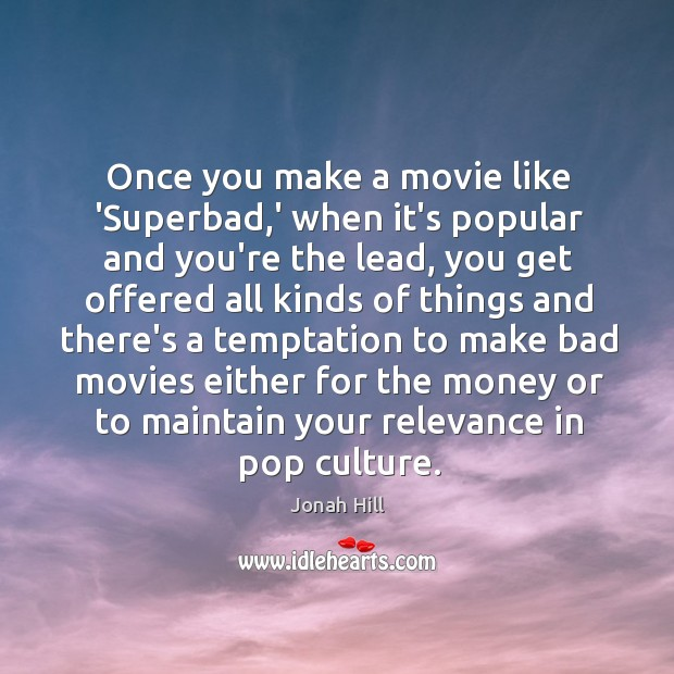 Once you make a movie like 'Superbad,' when it's popular and Image