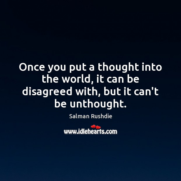 Image, Once you put a thought into the world, it can be disagreed