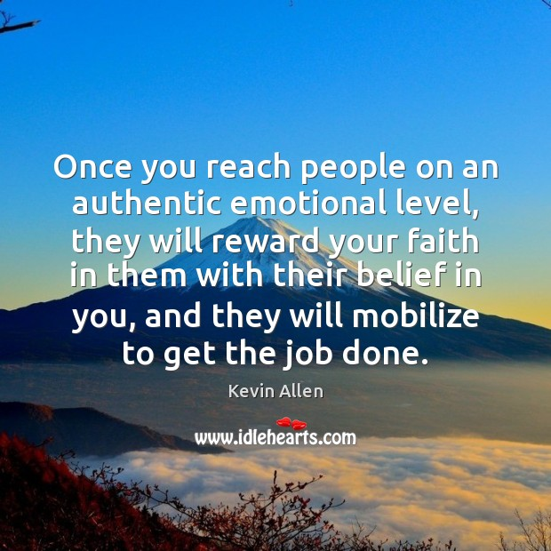 Image, Once you reach people on an authentic emotional level, they will reward