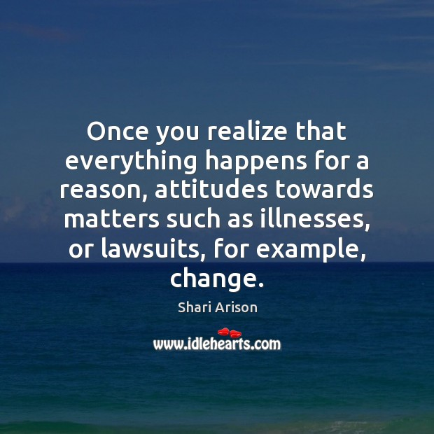 Once you realize that everything happens for a reason, attitudes towards matters Shari Arison Picture Quote
