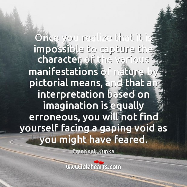Once you realize that it is impossible to capture the character of Imagination Quotes Image