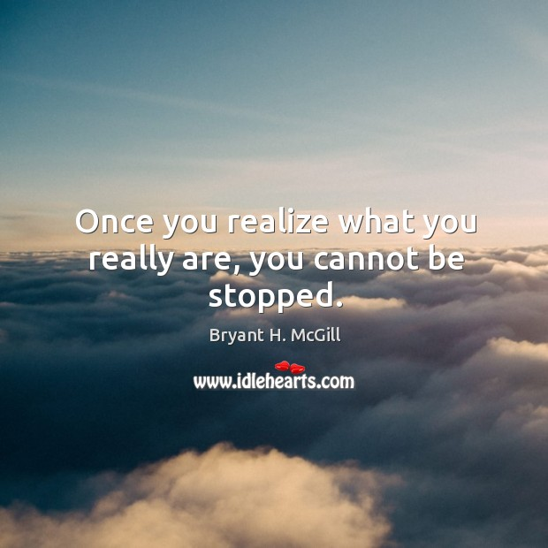 Once you realize what you really are, you cannot be stopped. Image