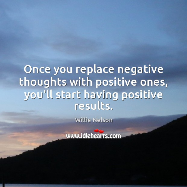 Image, Once you replace negative thoughts with positive ones, you'll start having positive