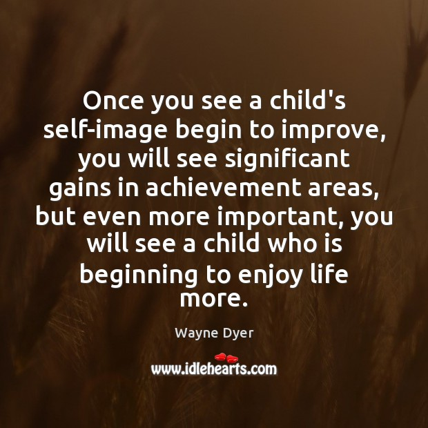 Image, Once you see a child's self-image begin to improve, you will see