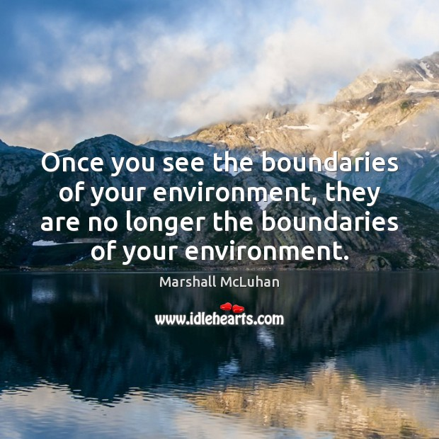 Once you see the boundaries of your environment, they are no longer Marshall McLuhan Picture Quote