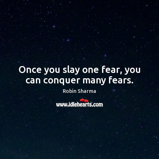 Image, Once you slay one fear, you can conquer many fears.