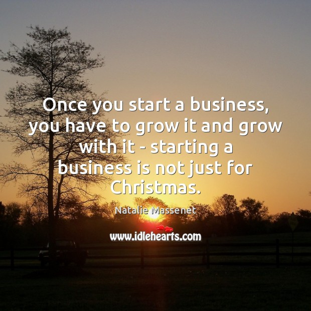 Once you start a business, you have to grow it and grow Image