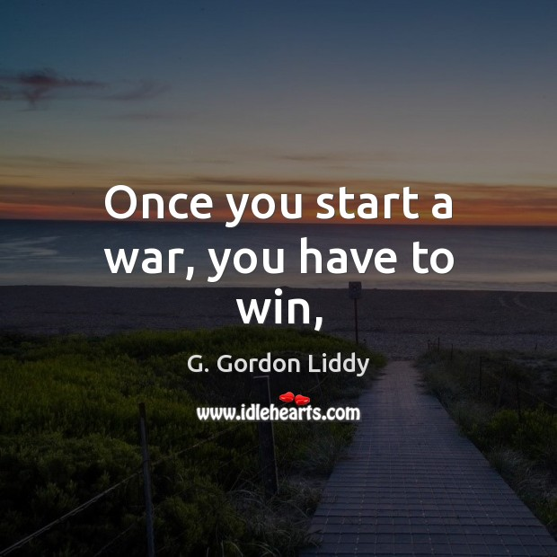 Once you start a war, you have to win, Image