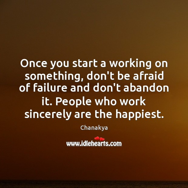 Once you start a working on something, don't be afraid of failure Don't Be Afraid Quotes Image