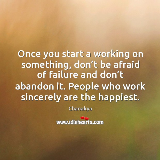 Image, Once you start a working on something, don't be afraid of failure and don't abandon it.