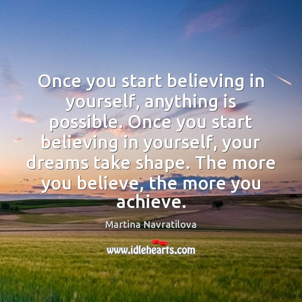 Once you start believing in yourself, anything is possible. Once you start Image